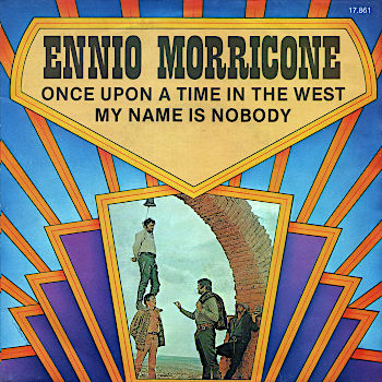 Ennio Morricone - Once upon a time in the West / Il mio nome è Nessuno